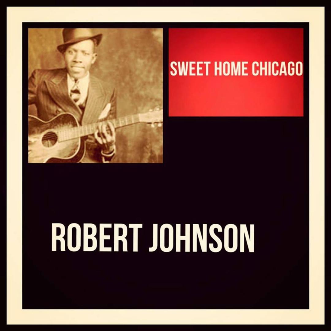 Sweet Home Chicago By Robert Johnson Pandora